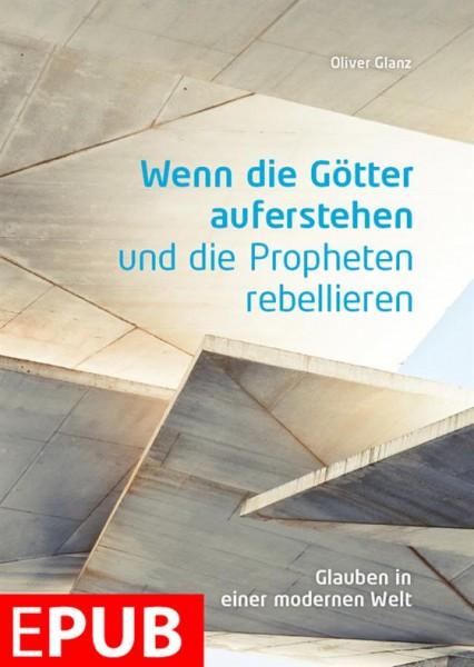 Wenn die Götter auferstehen und Propheten rebellieren (EPUB)