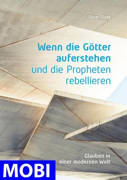Wenn die Götter auferstehen und Propheten rebellieren (MOBI)